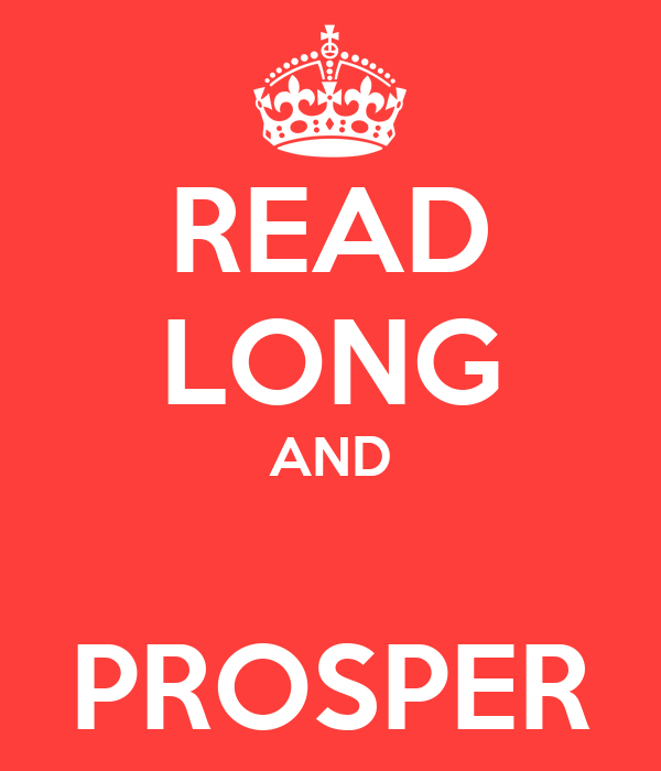 READ LONG AND  PROSPER