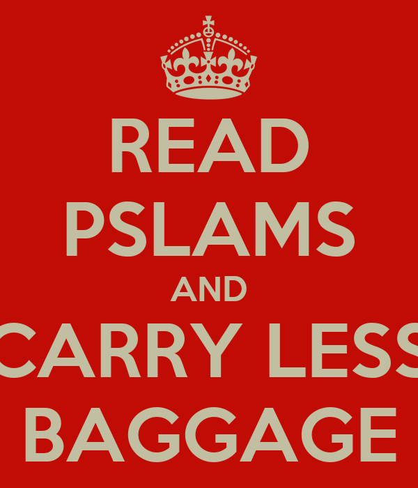 READ PSLAMS AND CARRY LESS BAGGAGE