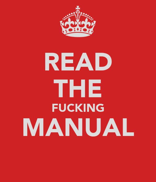 READ THE FUCKING MANUAL