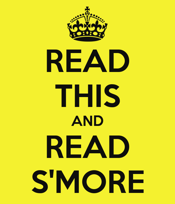 READ THIS AND READ S'MORE