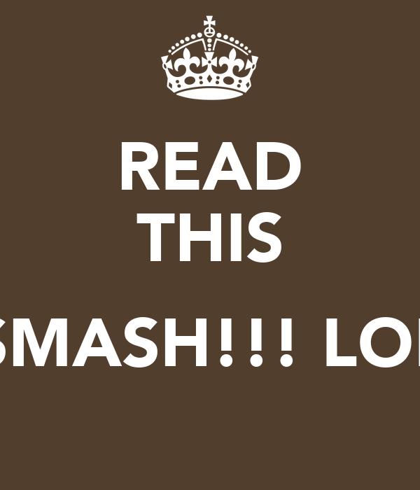 READ THIS  SMASH!!! LOL