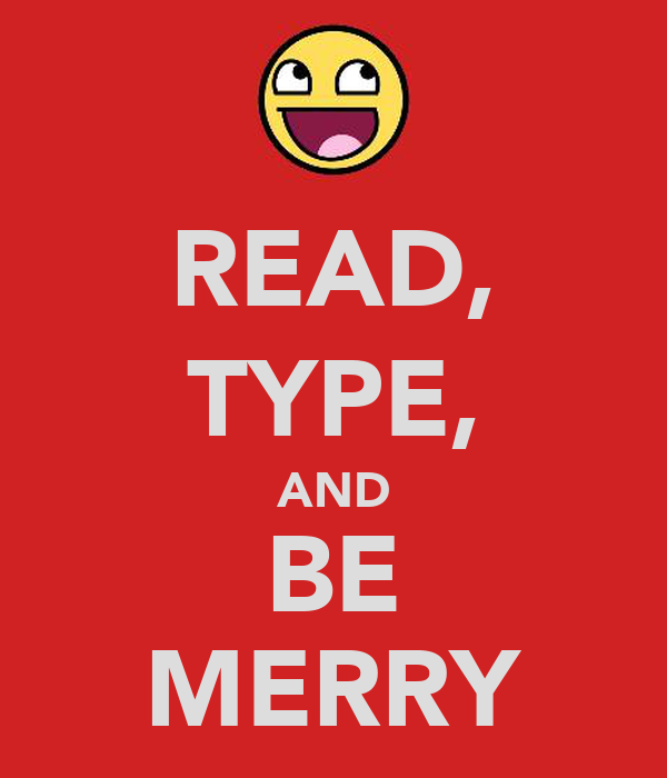 READ, TYPE, AND BE MERRY