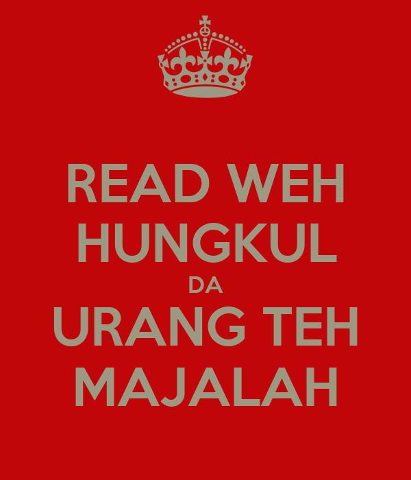 READ WEH HUNGKUL DA URANG TEH MAJALAH