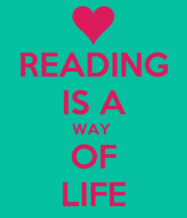 READING IS A WAY  OF LIFE