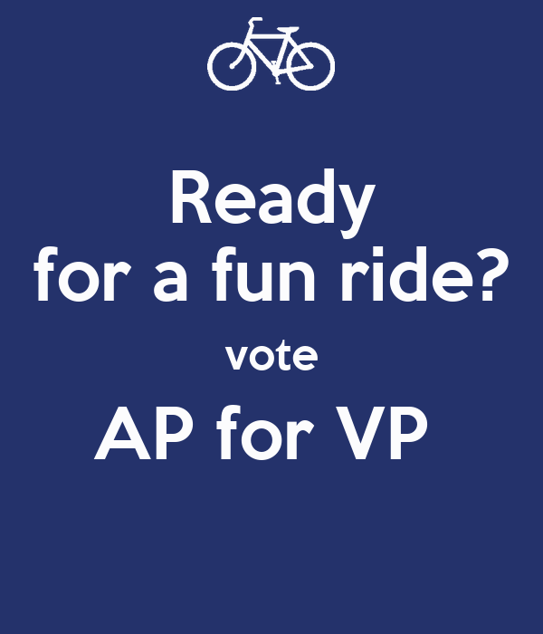 Ready  for a fun ride?  vote AP for VP