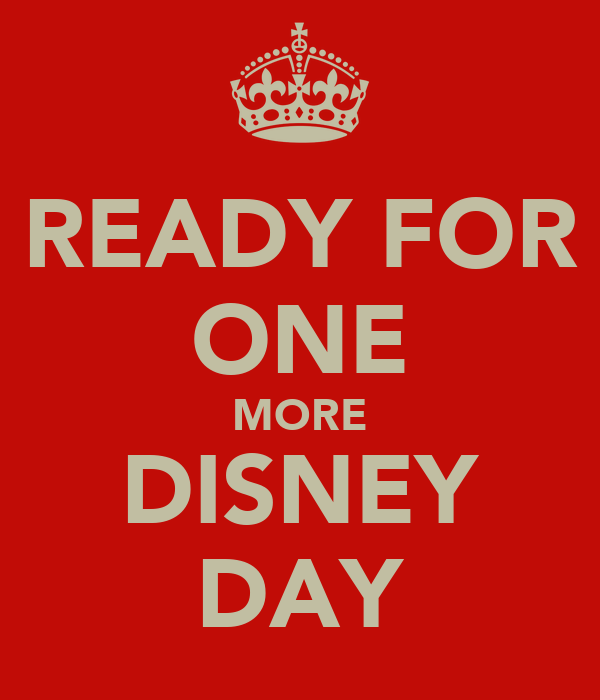 READY FOR ONE MORE DISNEY DAY