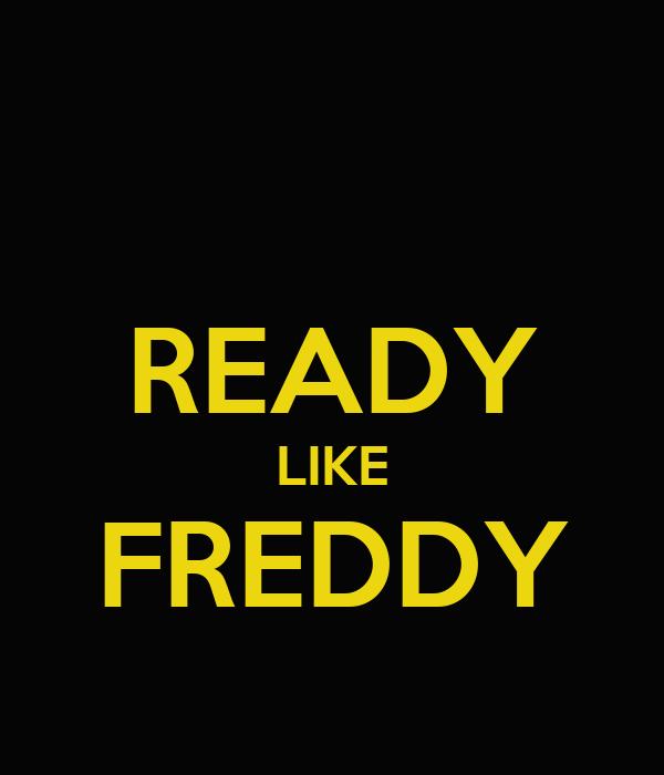READY LIKE FREDDY