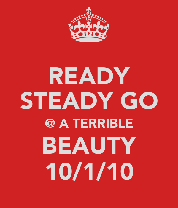 READY STEADY GO @ A TERRIBLE BEAUTY 10/1/10