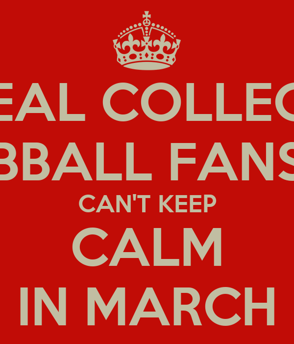 REAL COLLEGE BBALL FANS CAN'T KEEP CALM IN MARCH
