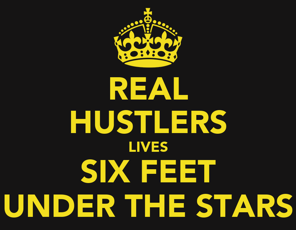 REAL HUSTLERS LIVES SIX FEET UNDER THE STARS