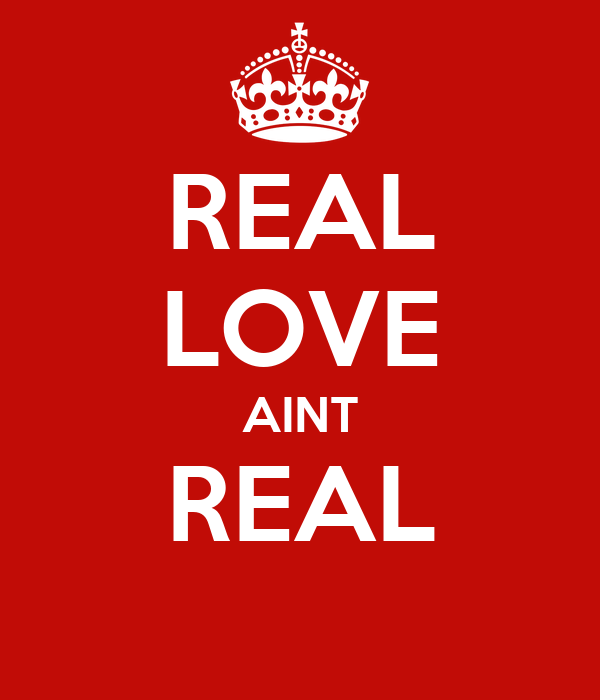 REAL LOVE AINT REAL
