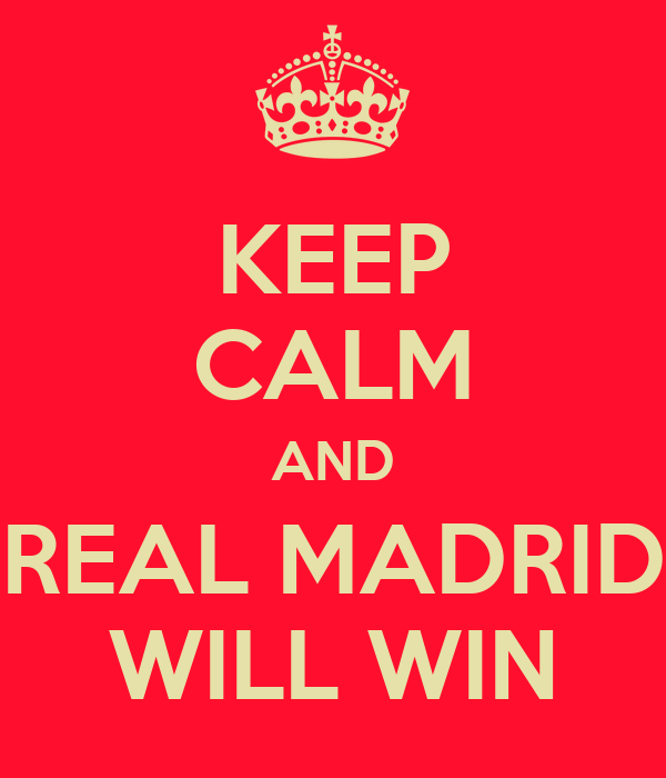 KEEP CALM AND REAL MADRID WILL WIN