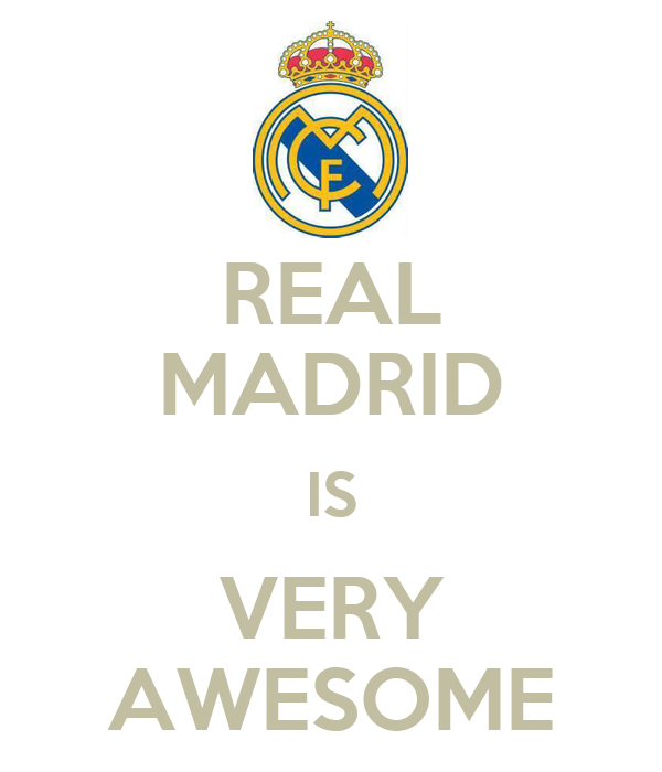 REAL MADRID IS VERY AWESOME