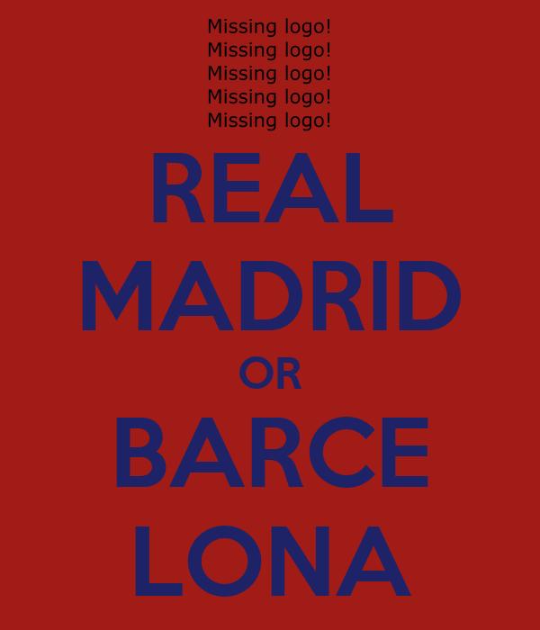 REAL MADRID OR BARCE LONA