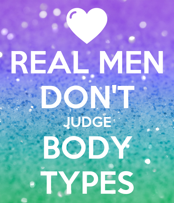 REAL MEN DON'T JUDGE BODY TYPES