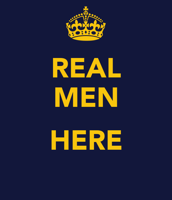 REAL MEN  HERE