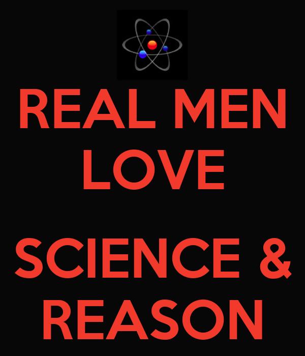 REAL MEN LOVE  SCIENCE & REASON