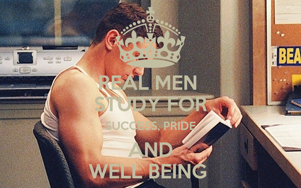 REAL MEN  STUDY FOR SUCCESS, PRIDE AND WELL BEING