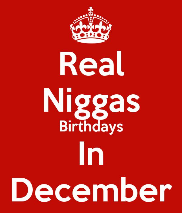 Real Niggas Birthdays In December