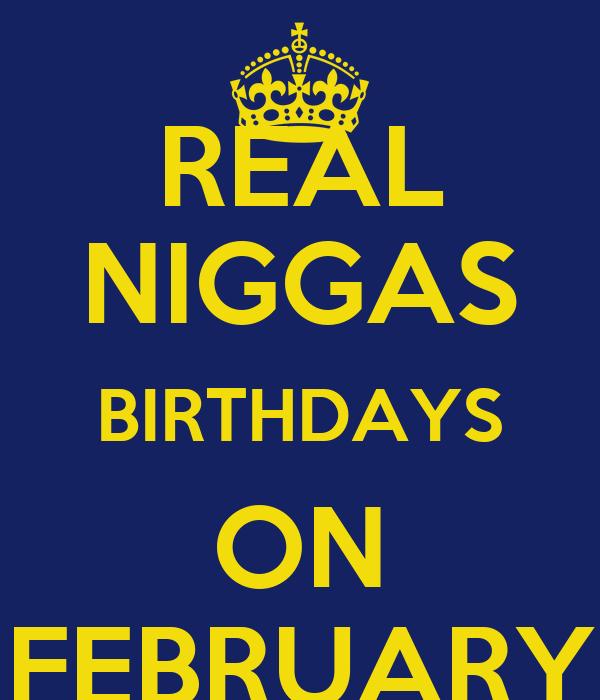 REAL NIGGAS BIRTHDAYS ON FEBRUARY