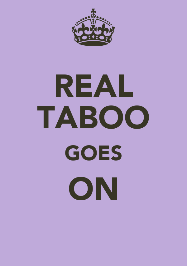 REAL TABOO GOES ON