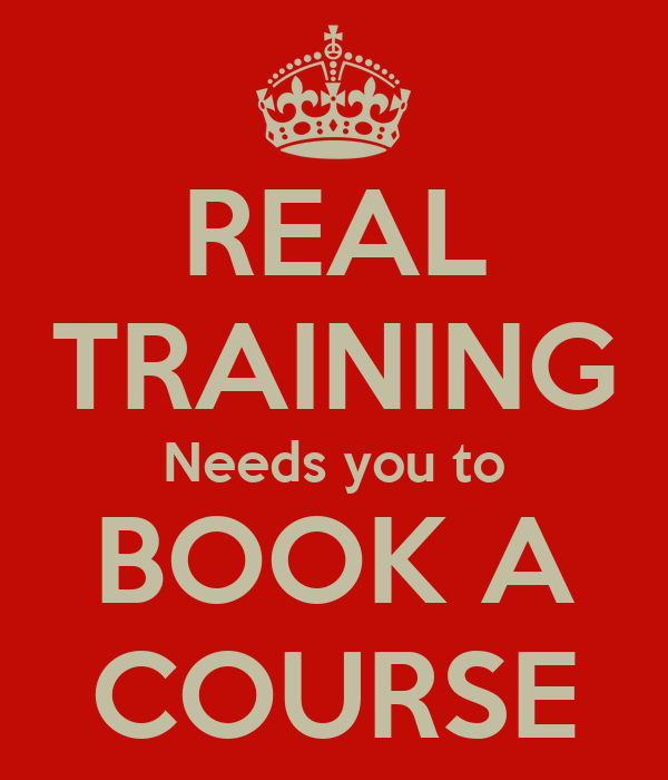 REAL TRAINING Needs you to BOOK A COURSE