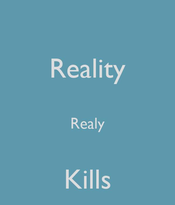 Reality  Realy  Kills