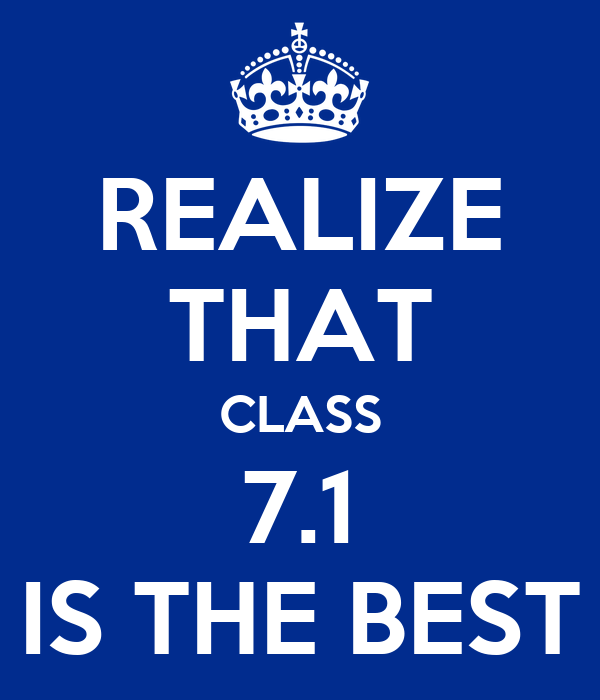 REALIZE THAT CLASS 7.1 IS THE BEST