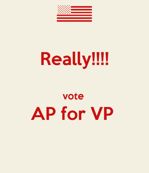 Really!!!!  vote  AP for VP