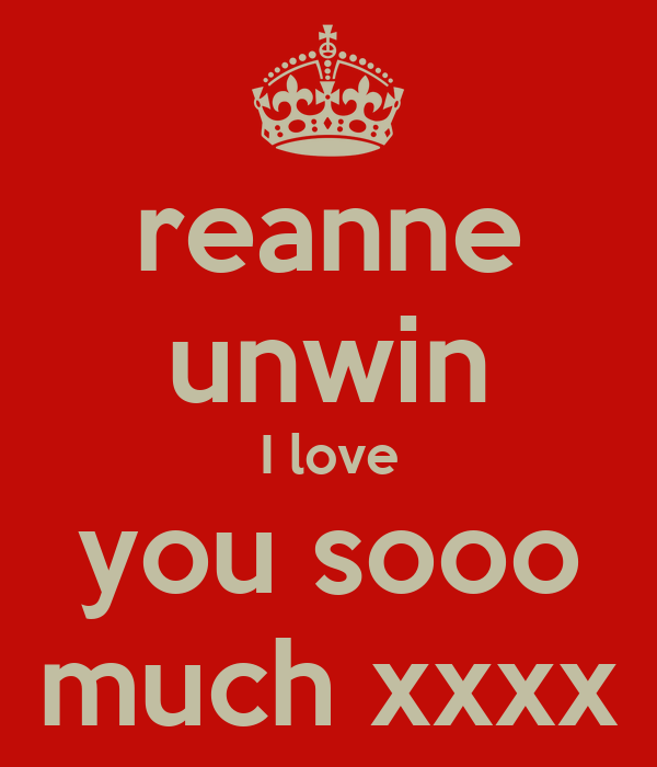 reanne unwin I love you sooo much xxxx