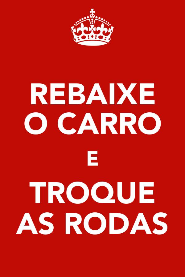 REBAIXE O CARRO E TROQUE AS RODAS