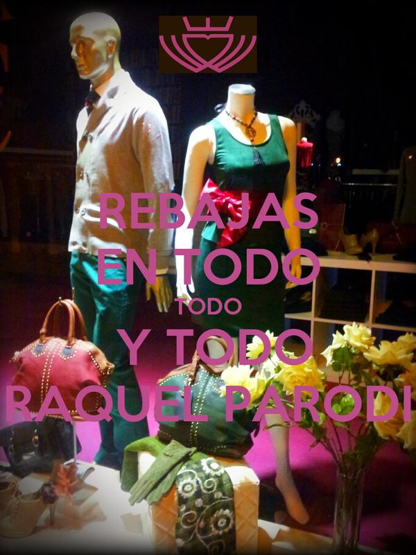 REBAJAS EN TODO TODO  Y TODO RAQUEL PARODI