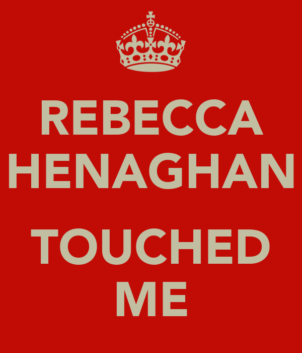 REBECCA HENAGHAN  TOUCHED ME