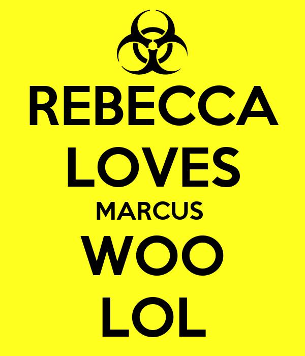 REBECCA LOVES MARCUS  WOO LOL