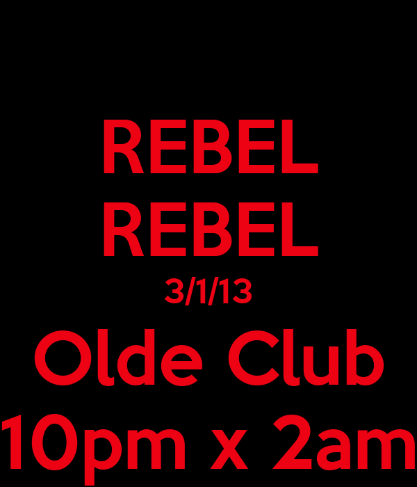 REBEL REBEL 3/1/13 Olde Club 10pm x 2am