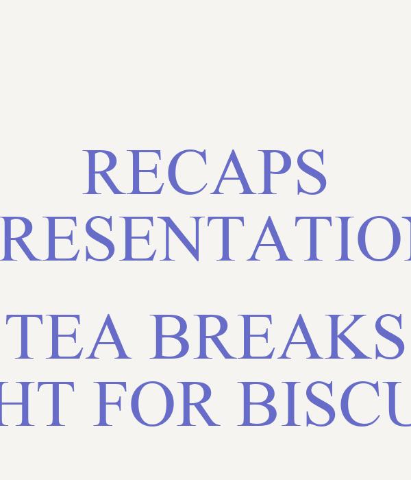 RECAPS PRESENTATION  TEA BREAKS FIGHT FOR BISCUITS