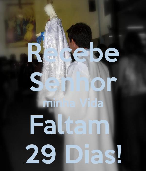 Recebe Senhor minha Vida Faltam  29 Dias!