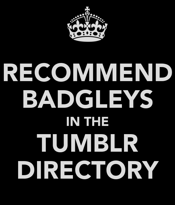 RECOMMEND BADGLEYS IN THE TUMBLR DIRECTORY