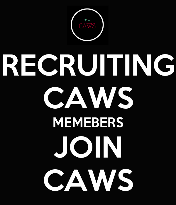RECRUITING CAWS MEMEBERS JOIN CAWS