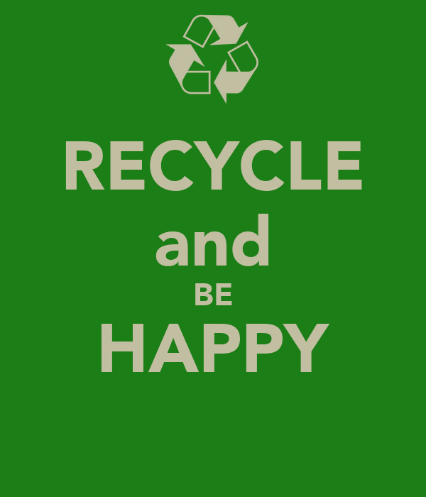 RECYCLE and BE HAPPY