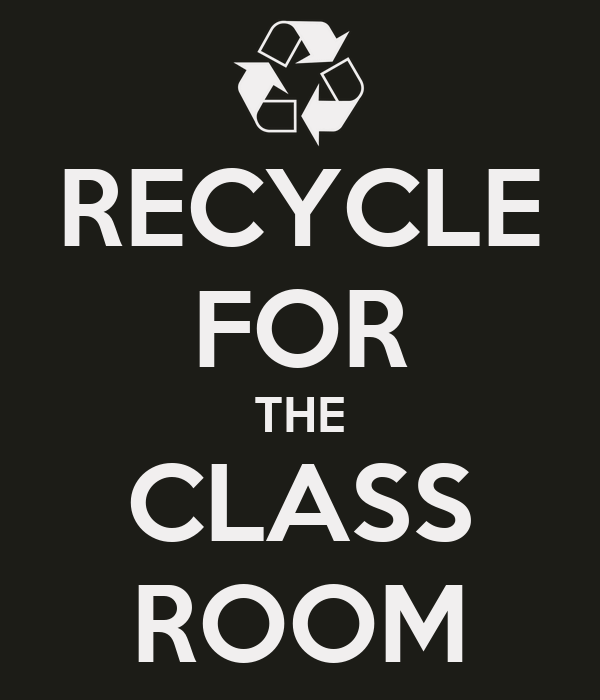 RECYCLE FOR THE CLASS ROOM