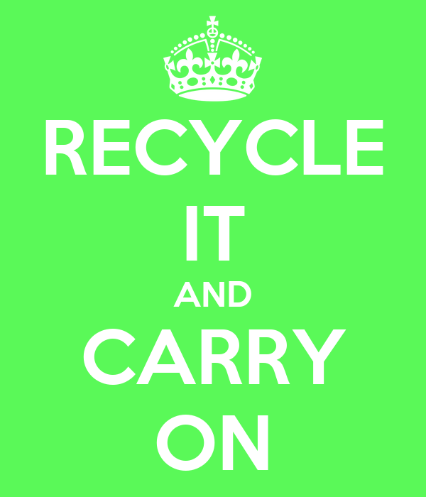 RECYCLE IT AND CARRY ON