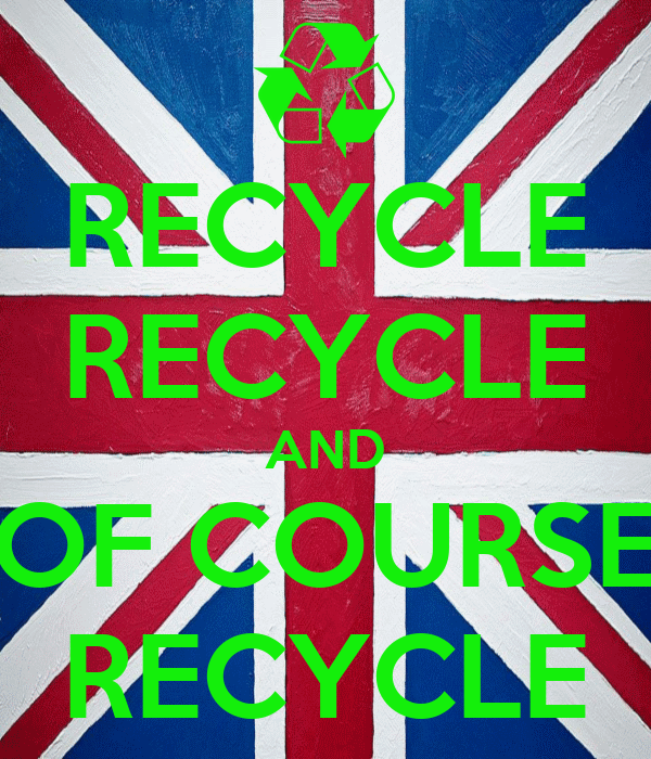 RECYCLE RECYCLE AND OF COURSE RECYCLE