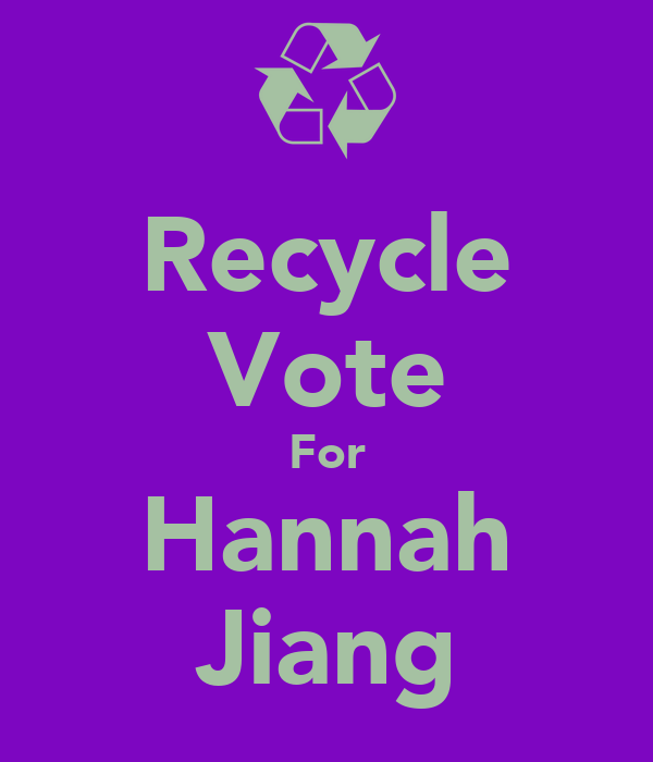 Recycle Vote For Hannah Jiang