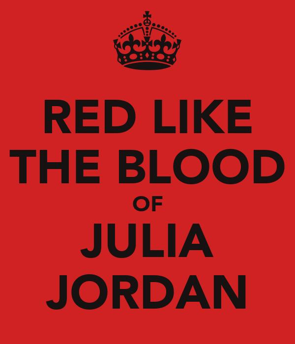 RED LIKE THE BLOOD OF JULIA JORDAN