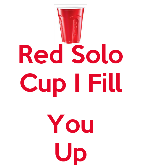 Red Solo Cup I Fill  You Up
