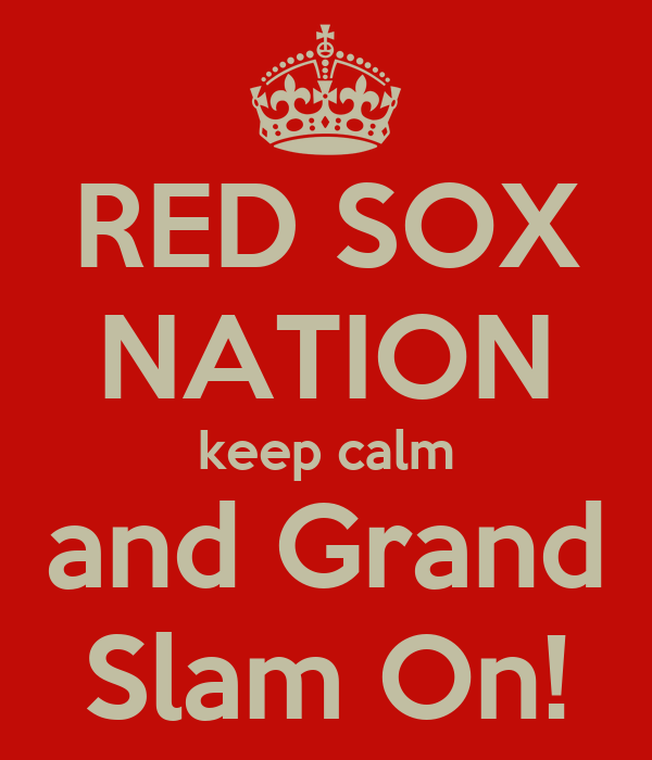 RED SOX NATION keep calm and Grand Slam On!