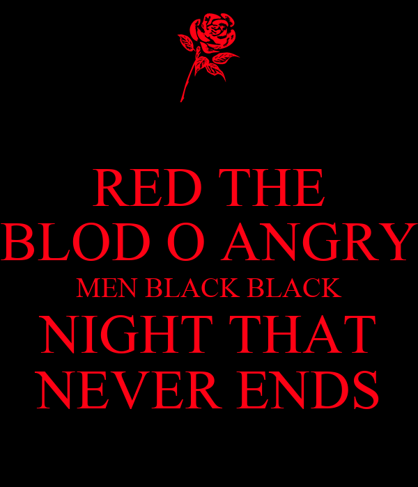 RED THE BLOD O ANGRY MEN BLACK BLACK NIGHT THAT NEVER ENDS