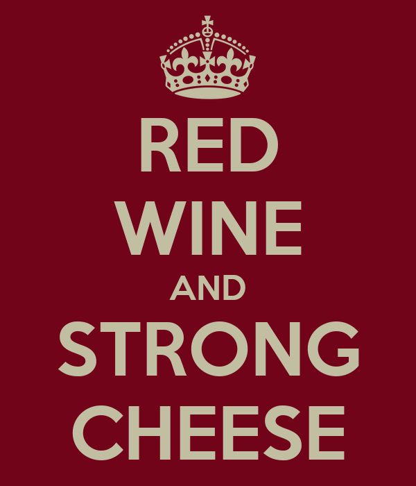 RED WINE AND STRONG CHEESE