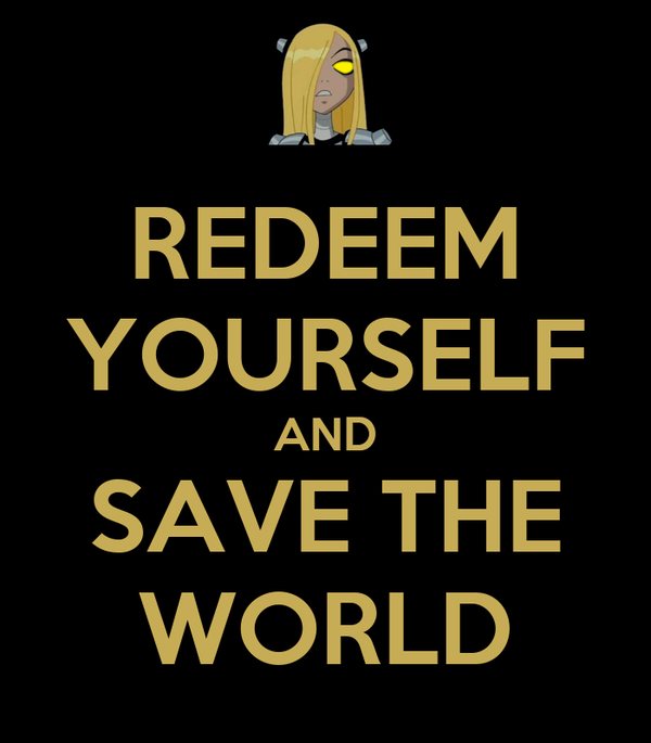 REDEEM YOURSELF AND SAVE THE WORLD